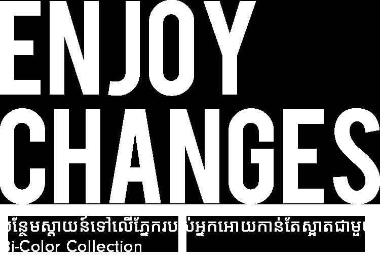 ENJOY CHANGES បន្ថែមស្តាយន៍ទៅលើភ្នែករបស់អ្នកអោយកាន់តែស្អាតជាមួយ